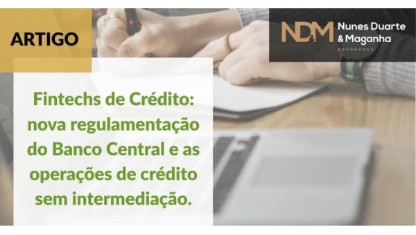 Fintechs de Crédito: nova regulamentação do Banco Central e as operações de crédito sem intermediação
