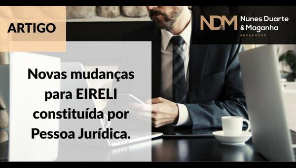 Novas mudanças para EIRELI constituída por Pessoa Jurídica
