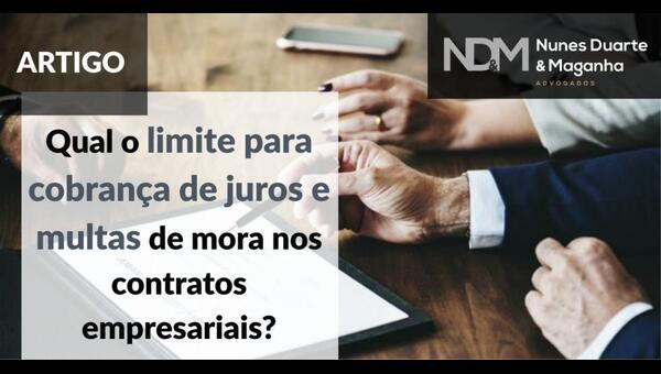 Qual o limite para cobrança de juros e multas de mora nos contratos empresariais?