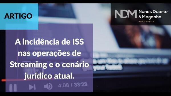 A incidência de ISS nas operações de Streaming e o cenário jurídico atual
