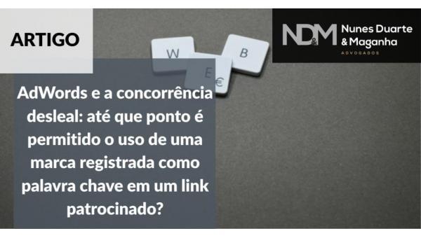AdWords e a concorrência desleal: até que ponto é permitido o uso de uma marca registrada como palavra chave em um link patrocinado?