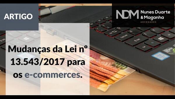 Mudanças da Lei nº 13.543/2017 para os Ecommerces