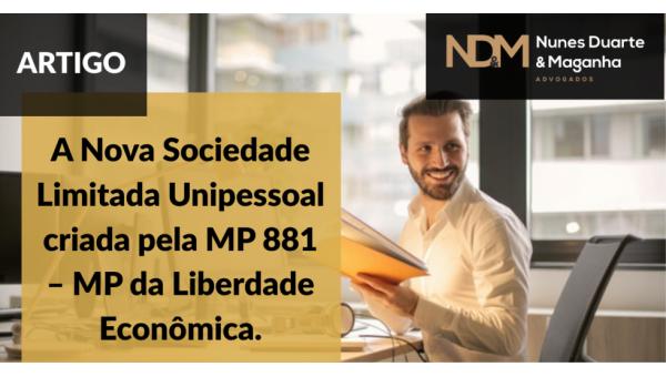 A Nova Sociedade Limitada Unipessoal criada pela MP 881 – MP da Liberdade Econômica