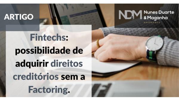 Fintechs: possibilidade de adquirir direitos creditórios sem a Factoring
