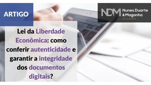 Lei da Liberdade Econômica: como conferir autenticidade e garantir a integridade dos documentos digitais?