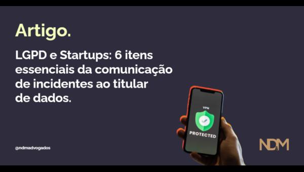 LGPD e Startups: 6 itens essenciais da comunicação de incidentes ao titular de dados