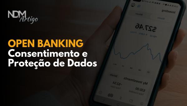 Open Banking: Consentimento e Proteção de Dados