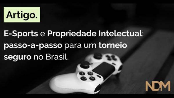 E-Sports e Propriedade Intelectual: passo-a-passo para um torneio seguro no Brasil
