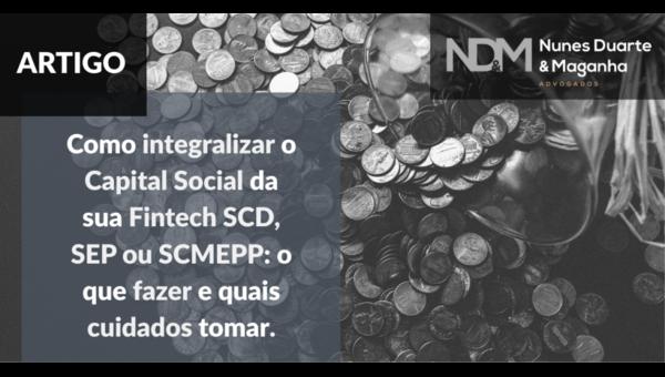 Como integralizar o Capital Social da sua Fintech SCD, SEP ou SCMEPP: o que fazer e quais cuidados tomar