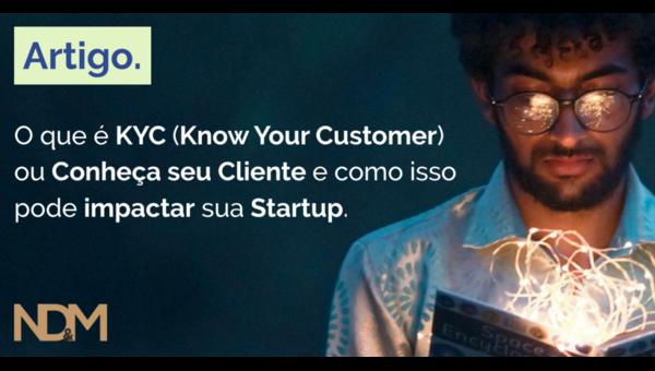O que é o KYC (Know Your Customer) ou Conheça seu Cliente e como isso pode impactar sua Startup